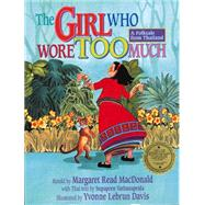 The Girl Who Wore Too Much by MacDonald, Margaret Read (RTL); Vathanaprida, Suparporn (CON); Davis, Yvonne Lebrun, 9781939160935