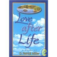 Love after Life : A Novel by MILLER D. PATRICK, 9780965680936