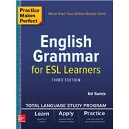 Practice Makes Perfect: English Grammar for ESL Learners, Third Edition by Swick, Ed, 9781260120936