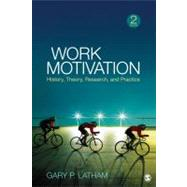 Work Motivation : History, Theory, Research, and Practice by Gary P. Latham, 9781412990936