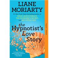 The Hypnotist's Love Story A Novel by Moriarty, Liane, 9780425260937