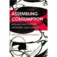 Assembling Consumption: Researching actors, networks and markets by Canniford; Robin, 9781138820937