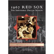 1967 Red Sox: The Impossible Dream Season by Sinibaldi, Raymond; Rohr, Billy, 9781467120937