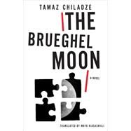 The Brueghel Moon by Chiladze, Tamaz; Kiasashvili, Maya, 9781628970937