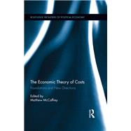 The Economic Theory of Costs: Foundations and New Directions by McCaffrey; Matthew, 9781138670938