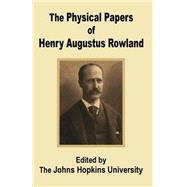 The Physical Papers of Henry Augustus Rowland by The John Hopkins University, 9781410200938