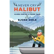 Never Cry Halibut by Dihle, Bjorn, 9781513260938