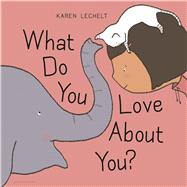 What Do You Love About You? by Lechelt, Karen, 9781681190938