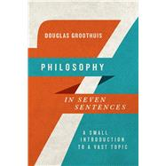 Philosophy in Seven Sentences by Groothuis, Douglas, 9780830840939