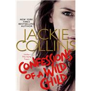 Confessions of a Wild Child by Collins, Jackie, 9781250050939