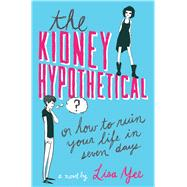The Kidney Hypothetical Or How to Ruin Your Life in Seven Days by Yee, Lisa, 9780545230940