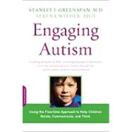 Engaging Autism: Using the Floortime Approach to Help Children Relate, Communicate, and Think by Greenspan, Stanley I., 9780738210940