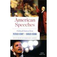American Speeches : Political Oratory from Patrick Henry to Barack Obama