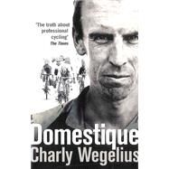Domestique: The True Life Ups and Downs of a Tour Cyclist by Wegelius, Charly; Southam, Tom, 9780091950941