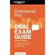 Commercial Pilot Oral Exam Guide The comprehensive guide to prepare you for the FAA checkride by Hayes, Michael D., 9781619540941