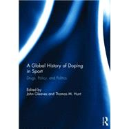 A Global History of Doping in Sport: Drugs, Policy, and Politics