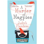 A Murder of Magpies A Novel by Flanders, Judith, 9781250080943