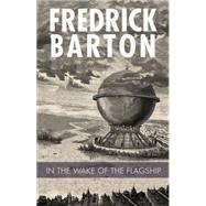 In the Wake of the Flagship by Barton, Fredrick, 9781608010943