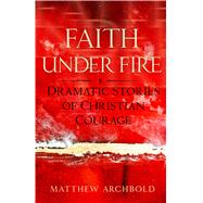 Faith Under Fire by Archbold, Matthew, 9781632530943