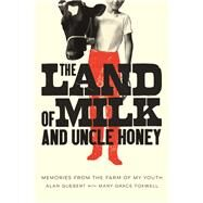 The Land of Milk and Uncle Honey: Memories from the Farm of My Youth by Guebert, Alan; Foxwell, Mary Grace, 9780252080944