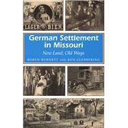 German Settlement in Missouri: New Land, Old Ways by Burnett, Robyn, 9780826210944