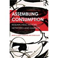 Assembling Consumption: Researching actors, networks and markets by Canniford; Robin, 9781138820944