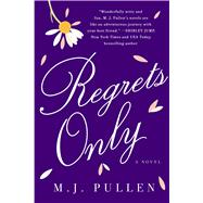 Regrets Only A Novel by Pullen, M.J., 9781250070944