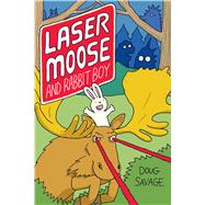 Laser Moose and Rabbit Boy by Savage, Doug, 9781449470944
