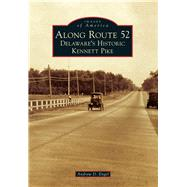 Along Route 52: Delaware's Historic Kennett Pike by Engel, Andrew D., 9781467120944