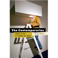 The Contemporaries Travels in the 21st-Century Art World by White, Roger, 9781620400944