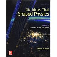 Six Ideas That Shaped Physics: Unit Q - Particles Behave Like Waves by Moore, Thomas, 9780077600945