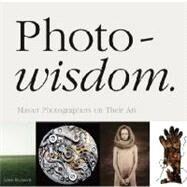 Photo-Wisdom : Master Photographers on Their Art by Blackwell, Lewis, 9780473150945