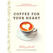 Coffee for Your Heart by Gerth, Holley, 9780736970945