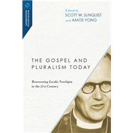 The Gospel and Pluralism Today by Sunquist, Scott W.; Yong, Amos, 9780830850945