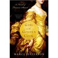 Girl on the Golden Coin A Novel of Frances Stuart by Jefferson, Marci, 9781250060945