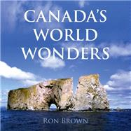Canada's World Wonders by Brown, Ron, 9781459740945