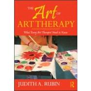 The Art Of Art Therapy: What Every Art Therapist Needs to Know by Rubin; Judith Aron, 9780415960946
