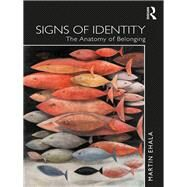 Signs of Identity: The Anatomy of Belonging by Ehala; Martin, 9781138280946