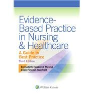Evidence-Based Practice in Nursing & Healthcare A Guide to Best Practice by Melnyk, Bernadette; Fineout-Overholt, Ellen, 9781451190946