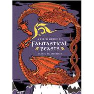 A Field Guide to Fantastical Beasts An Atlas of Fabulous Creatures, Enchanted Beings, and Magical Monsters by Salaper�inen, Olento, 9781454920946