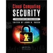 Cloud Computing Security: Foundations and Challenges by Vacca; John R., 9781482260946