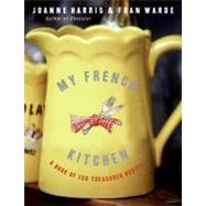 My French Kitchen : A Book of 120 Treasured Recipes by Harris, Joanne, 9780060820947