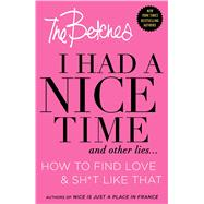 I Had a Nice Time And Other Lies... How to find love & sh*t like that by The Betches, 9781501120947