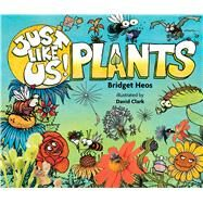 Just Like Us! Plants by Heos, Bridget; Clark, David, 9780544570948