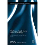 The Water, Food, Energy and Climate Nexus: Challenges and an agenda for action by Dodds; Felix, 9781138190948