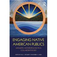 Engaging Native American Publics: Linguistic Anthropology in a Collaborative Key by Kroskrity; Paul V., 9781138950948