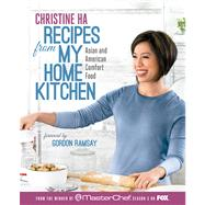 Recipes from My Home Kitchen Asian and American Comfort Food from the Winner of MasterChef Season 3 on FOX(TM) by Ha, Christine, 9781623360948