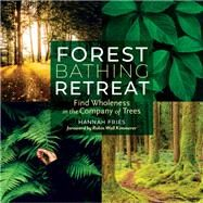 Forest Bathing Retreat by Fries, Hannah; Kimmerer, Robin Wall, 9781635860948