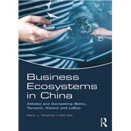 Business Ecosystems in China: Alibaba and Competing Baidu, Tencent, Xiaomi and LeEco by Greeven; Mark J, 9781138630949