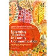 Engaging Theories in Family Communication: Multiple Perspectives by Braithwaite; Dawn, 9781138700949